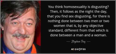 quote-you-think-homosexuality-is-disgusting-then-it-follows-as-the-night-the-day-that-you-stephen-fry-144-1-0153